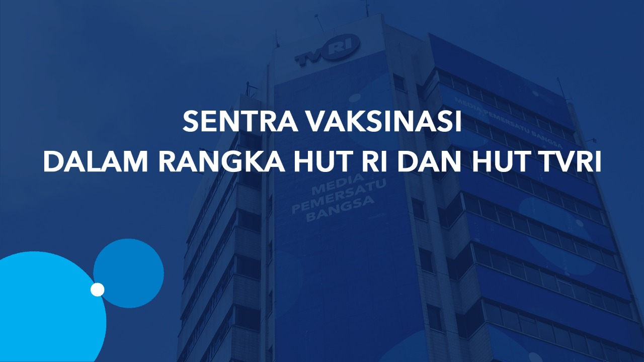 Sentra Vaksinasi Dalam Rangka HUT ke - 76 RI dan HUT ke-59 TVRI